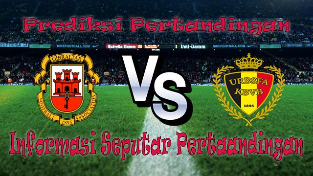Perkiraan Gibraltar vs Belgium